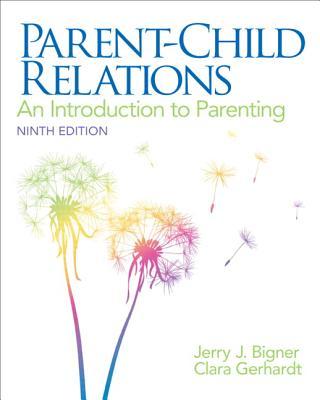 Parent-Child Relations By Bigner, Jerry J./ Gerhardt, Clara J.