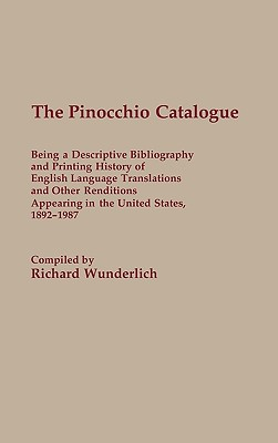 The Pinocchio Catalogue: Being a Descriptive Bibliography and Printing History of English Language Translations and Other Renditions Appearing