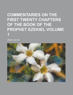 Rarebooksclub.com Commentaries on the First Twenty Chapters of the Book of the Prophet Ezekiel Volume 1 by Calvin, Jean [Paperback] at Sears.com
